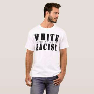 White is not Equal to Racism T-Shirt