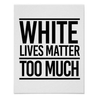 White Lives Matter Too Much - Poster