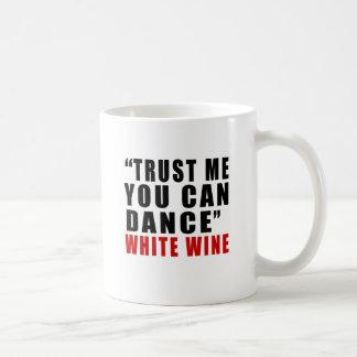 WHITE WINE TRUST ME YOU CAN DANCE BASIC WHITE MUG