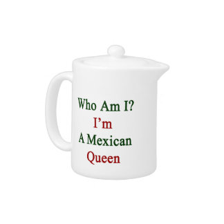 Who Am I I'm A Mexican Queen