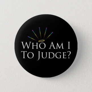 Who Am I to Judge? 2 Inch Round Button