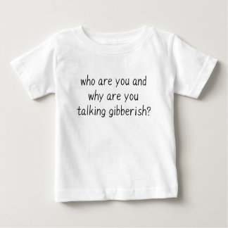 WHO ARE YOU AND WHY ARE YOU TALKING GIBBERISH T-SHIRTS