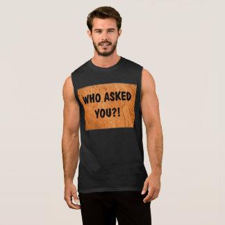 """Who Asked You?!"" sleeveless shirt"