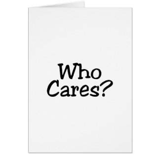 Who Cares Greeting Card
