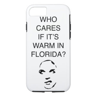 Who cares if it's warm in Florida fun phone case
