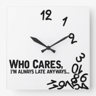 Who cares, I'm always late anyway... Square Wall Clocks