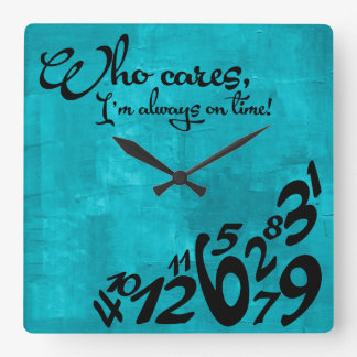 Who cares, I'm always on time! - aqua blue Clock