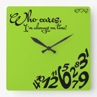 Who cares, I'm always on time! - lime green Square Wall Clock