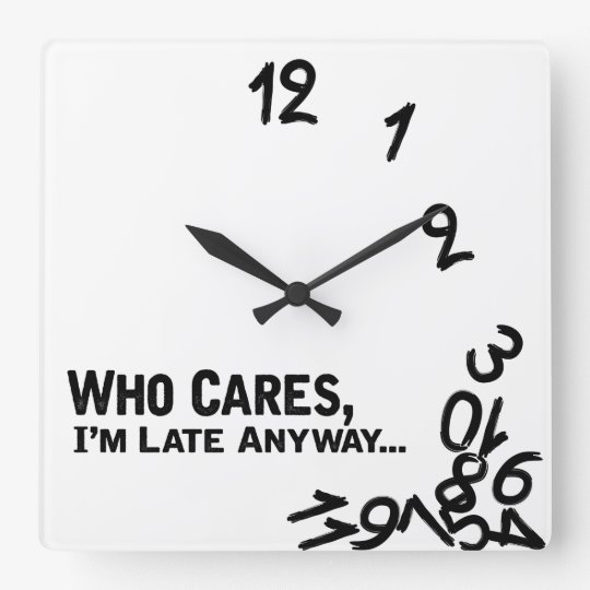 Who cares, I'm late anyway... - black and white Clock