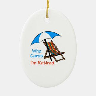 Who Cares I'm Retired Ceramic Ornament