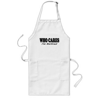 Who Cares - I'm Retired Long Apron