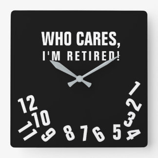Who Cares, I'm Retried! Square Wall Clock