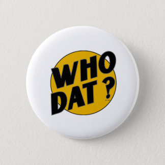 Who Dat t-shirts 2 Inch Round Button