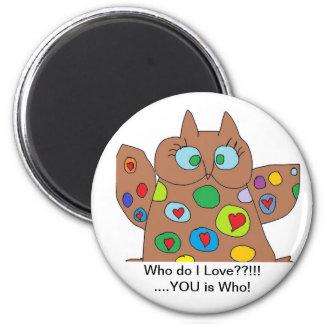 who do i love?? magnet