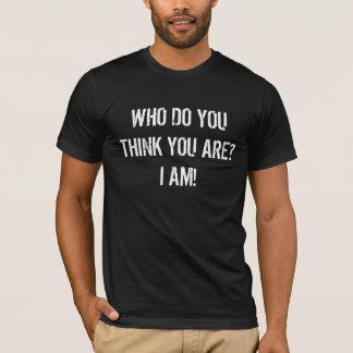 Who Do You Think You Are? I Am! (dark) T-Shirt