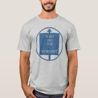 Who Do You Worship? T-Shirt