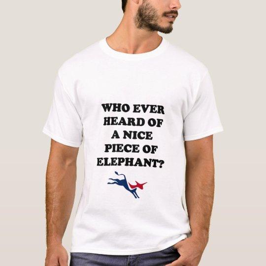 Who Ever Heard of a Nice Piece of Elephant? T-Shirt