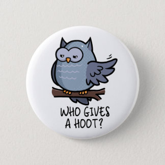 Who Gives a Hoot? 2 Inch Round Button