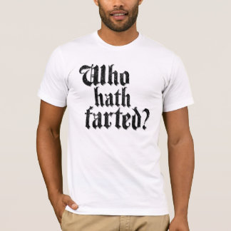 Who Hath Farted? T-Shirt