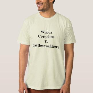 Who is  Cornelius T.Battlesquelcher? T-Shirt
