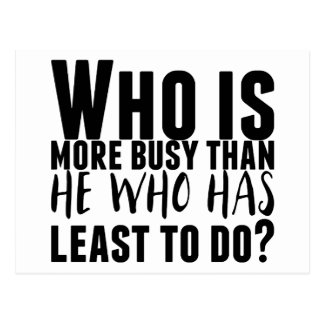 Who is more busy than he who has least to do? postcard
