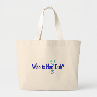 Who is Nan Duh?  Funny Nursing Student Gifts Tote Bags