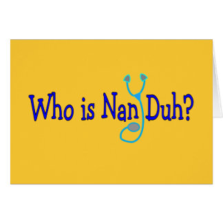 Who is Nan Duh?  Funny Nursing Student Gifts Cards