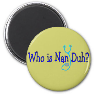 Who is Nan Duh?  Funny Nursing Student Gifts Refrigerator Magnet