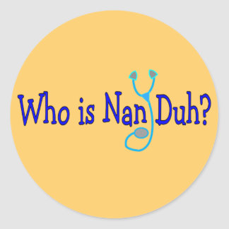Who is Nan Duh?  Funny Nursing Student Gifts Round Sticker