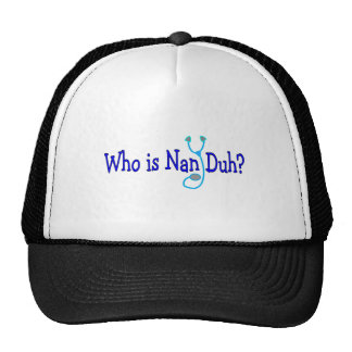 Who is Nan Duh?  Funny Nursing Student Gifts Trucker Hat