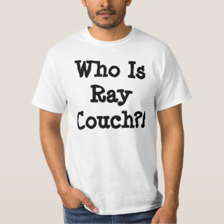 Who Is Ray Couch shirt