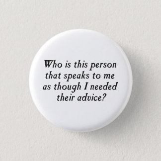 Who is this person with unsolicited advice? 1 inch round button