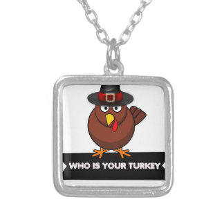 who is your turkey, Thanksgiving gift design shirt Silver Plated Necklace