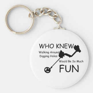 Who Knew Walking, Digging Holes Would Be So Fun Keychain