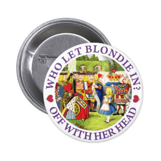 WHO LET BLONDIE IN? OFF WITH HERE HEAD! 2 INCH ROUND BUTTON