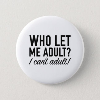 Who Let Me Adult? 2 Inch Round Button