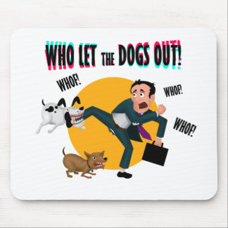 Who let the dogs out! mouse pad