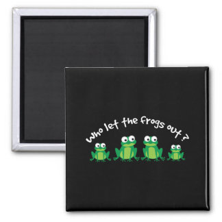 Who Let The Frogs Out? Magnet