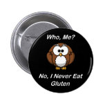 Who, Me?  No, I Never Eat Gluten 2 Inch Round Button
