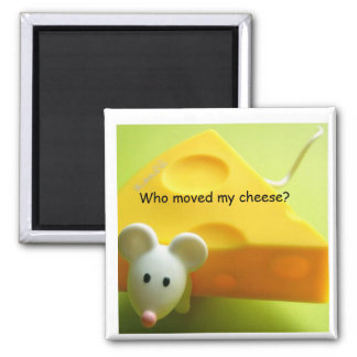 Who moved my cheese? square magnet
