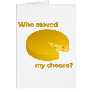 Who moved the cheese card