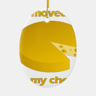 Who moved the cheese ceramic ornament