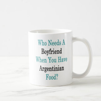 Who Needs A Boyfriend When You Have Argentinian Fo Coffee Mug