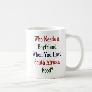 Who Needs A Boyfriend When You Have South African Coffee Mug