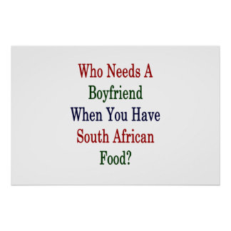 Who Needs A Boyfriend When You Have South African Poster