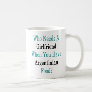 Who Needs A Girlfriend When You Have Argentinian F Coffee Mug