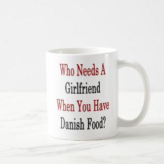 Who Needs A Girlfriend When You Have Danish Food . Coffee Mug