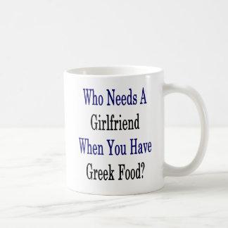 Who Needs A Girlfriend When You Have Greek Food Coffee Mug