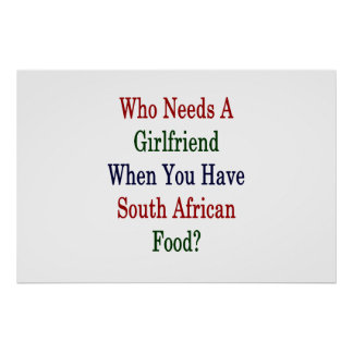 Who Needs A Girlfriend When You Have South African Poster
