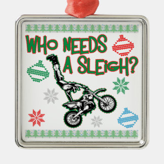 Who Needs A Sleigh Dirtbike Race Christmas Sweater Metal Ornament